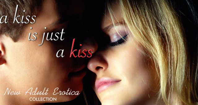 A Kiss is Just a Kiss (New Adult Erotica Collection)