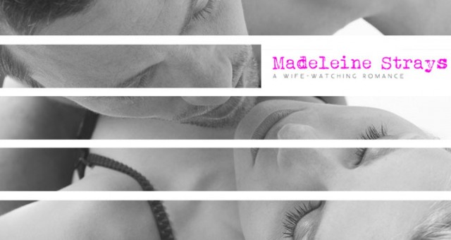 New book: Madeleine Strays – Concluding the epic wife-watching romance