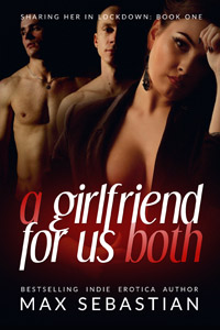 A Girlfriend For Us Both (Sharing Her In Lockdown #1)